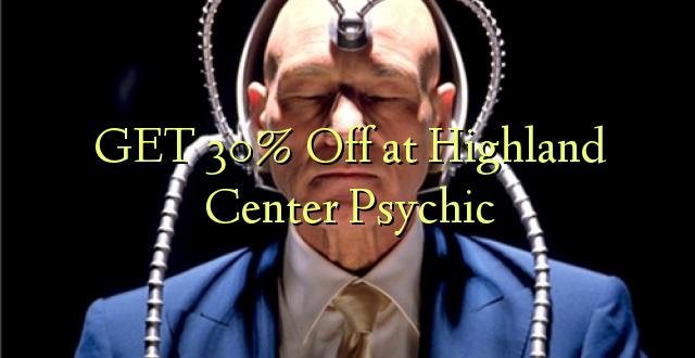 Pata 30% Ondoka kwenye Psychic ya Highland Center