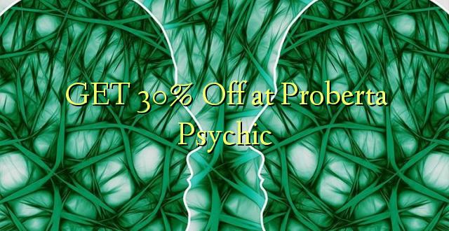 Pata 30% Toka kwenye Proberta Psychic