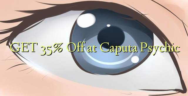 PATA 35% Ondoka huko Caputa Psychic