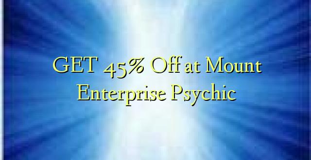 Pata 45% Oka huko Mount Enterprise Psychic