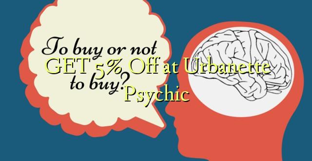 Pata 5% Toka kwenye Urbanette Psychic