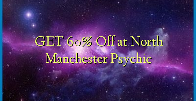 Pata 60% Off at North Manchester Psychic
