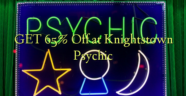 Pata 65% Off katika Knightstown Psychic