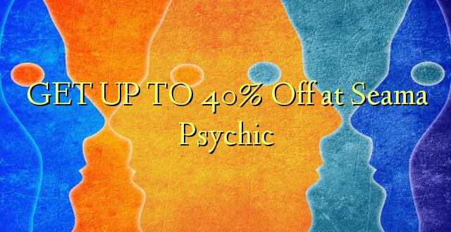 Pata hadi 40% Pata kwenye Psychic ya Seama