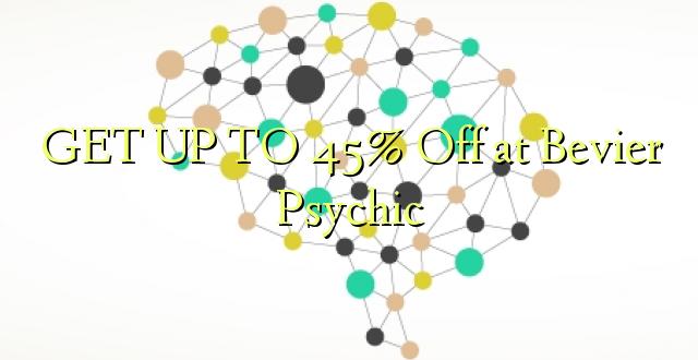 Pata hadi 45% Toka kwenye Bevier Psychic