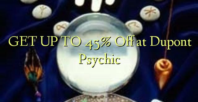 BONYEZA KWA 45% Oka huko Dupont Psychic