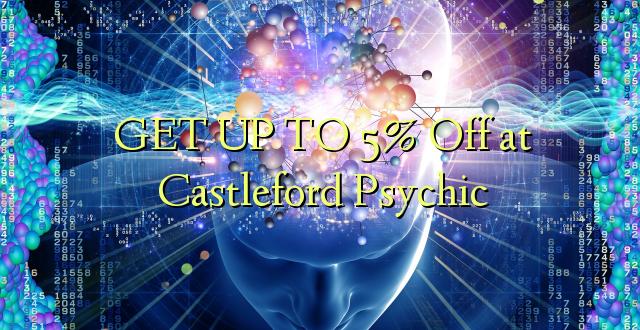 BONYEZA KWA 5% Ondoka kwa Castleford Psychic