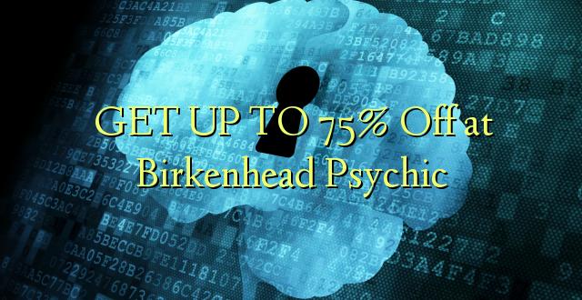 PATA NA 75% Ondoka huko Birkenhead Psychic
