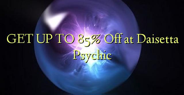 PATA NA 85% Ondoka kwa Daisetta Psychic
