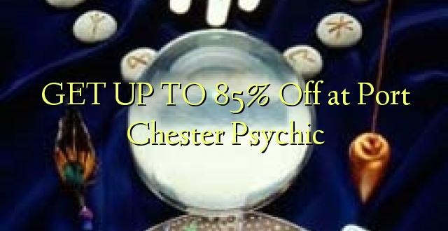 BONYEZA KWA 85% Okoa Port Chester Psychic