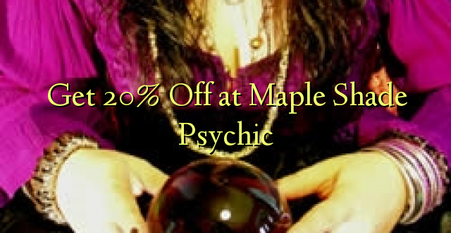 Pata 20% Off at Maple Shade Psychic