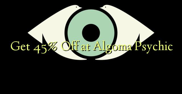 Pata 45% Okoa kwa Algoma Psychic
