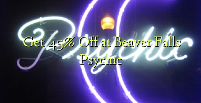 Pata 45% Be at Beaver Falls Psychic