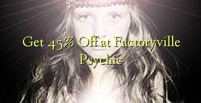 Pata 45% Toka kwenye Factoryville Psychic