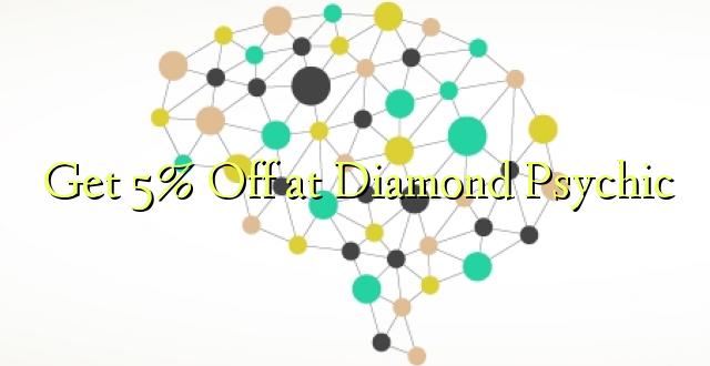 Ondoka 5% kwa Diamond Psychic