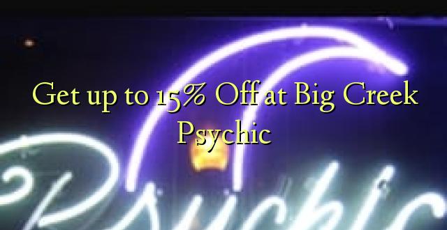 Pata hadi 15% Omba kwenye Big Creek Psychic