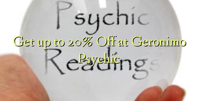 Pata hadi 20% Omba kwenye Geronimo Psychic