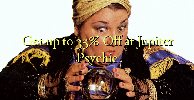 Anuka hadi 35% Off huko Jupiter Psychic