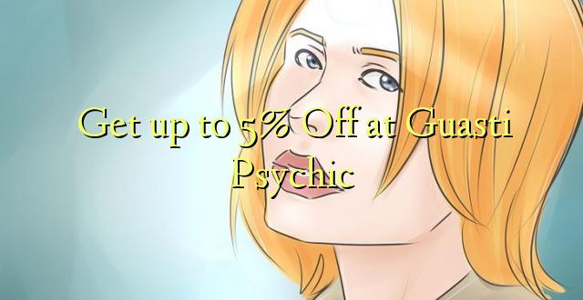 Anuka hadi 5% Ondoka kwa Guasti Psychic