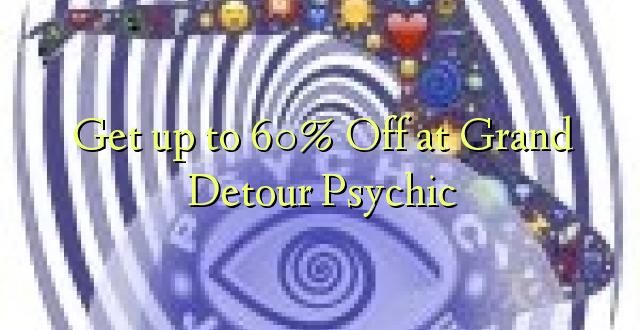 Anuka hadi 60% Ondoka kwa Grand Detour Psychic