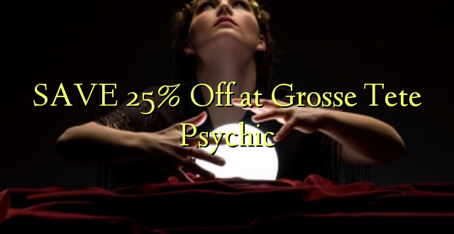 SAA 25% Off at Grosse Tete Psychic