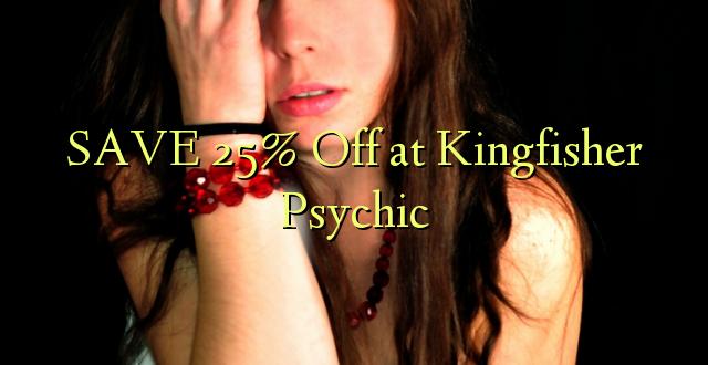 SAVE 25% Toa kwenye Kingfisher Psychic