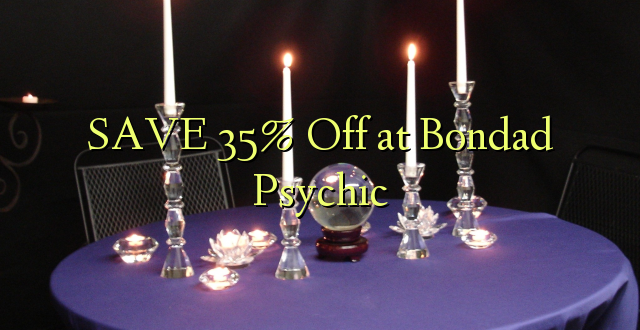 SAVE 35% Off at Bondad Psychic