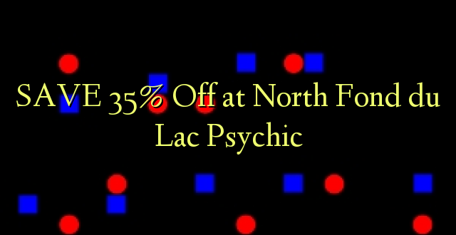SAVE 35% Off at North Fond du Lac Psychic