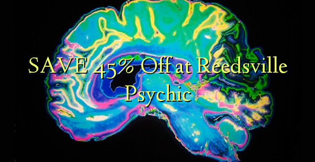 SAVE 45% Off at Reedsville Psychic