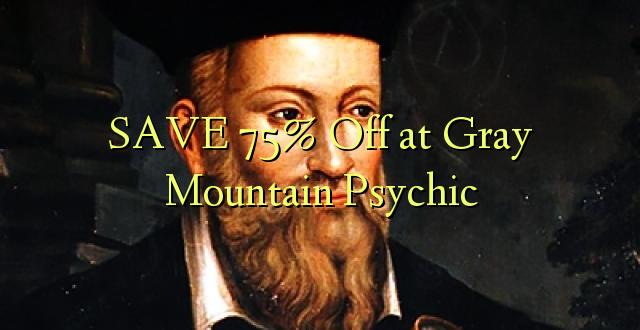 BONYEZA 75% Okoa kwa Gray Mountain Psychic