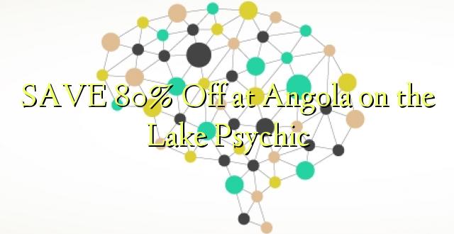 BONYEZA 80% Huko Angola kwenye Ziwa Psychic