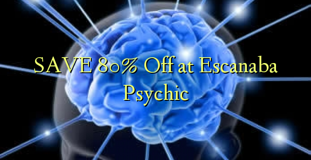 SAVE 80% Off at Escanaba Psychic