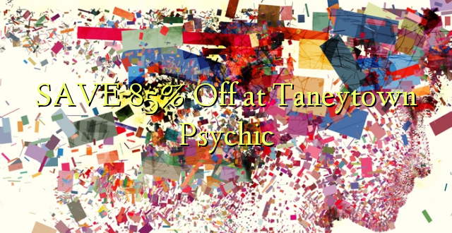 SAVE 85% Off at Taneytown Psychic