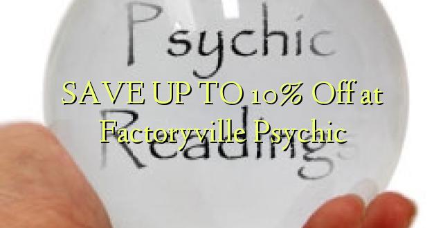 SAVE UP TO 10% Kutoka katika Factoryville Psychic
