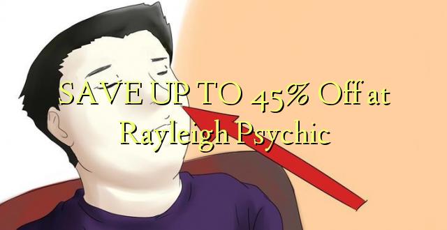 BONYEZA KWA 45% Ondoka huko Rayleigh Psychic