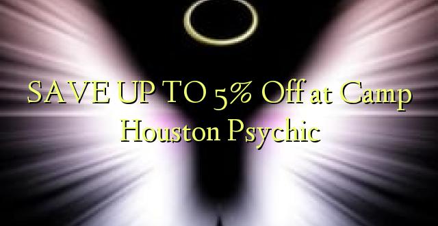 SAVE UP TO 5% Kutoka kwenye Camp Houston Psychic