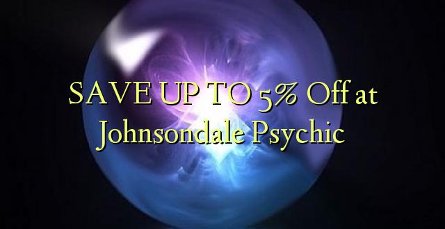 BONYEZA KWA 5% Ondoka huko Johnsondale Psychic