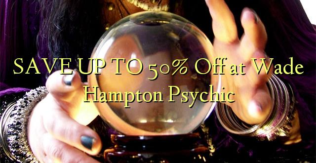 BONYEZA KWA 50% Off at Wade Hampton Psychic