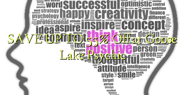 BONYEZA KWA 55% Okoa kwa Goose Lake Psychic