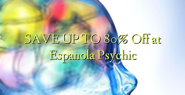 BONYEZA KWA 80% Ondoka kwa Espanola Psychic