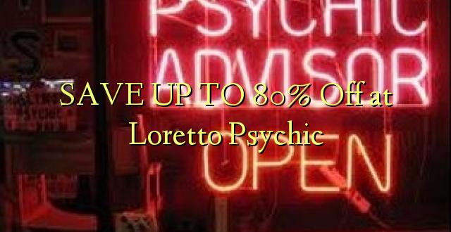 BONYEZA KWA 80% Ondoka huko Loretto Psychic