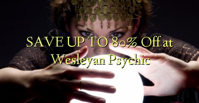 BONYEZA KWA 80% Okoa kwa Wesleyan Psychic