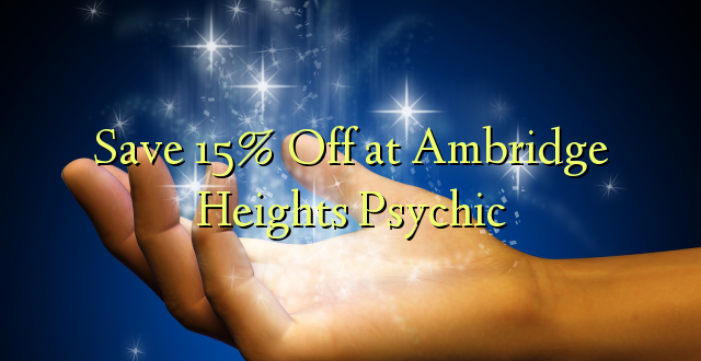 Okoa 15% Off katika Ambridge Heights Psychic