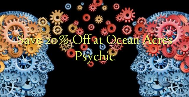 Hifadhi 20% Toka kwenye Ocean Acres Psychic