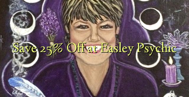Okoa 25% Okoa kwa Easley Psychic