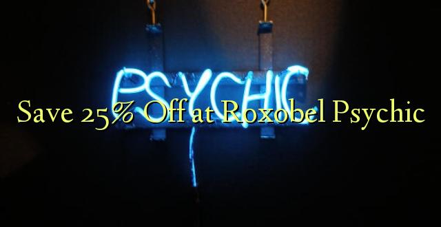 Hifadhi 25% Toka kwenye Roxobel Psychic