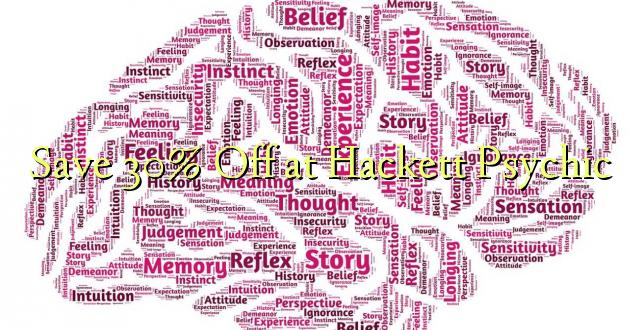 Hifadhi 30% Toka kwenye Hackett Psychic