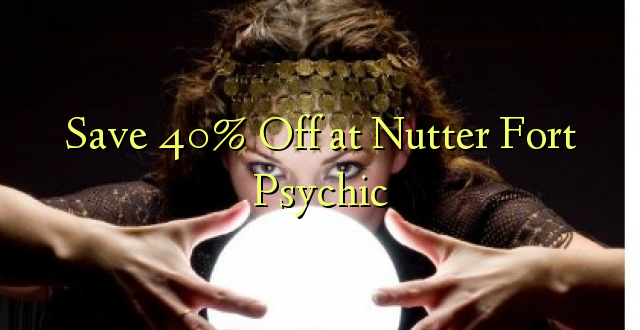 Okoa 40% Off saa Nutter Fort Psychic