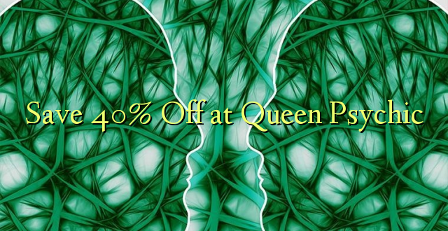 Okoa 40% Off katika Malkia Psychic