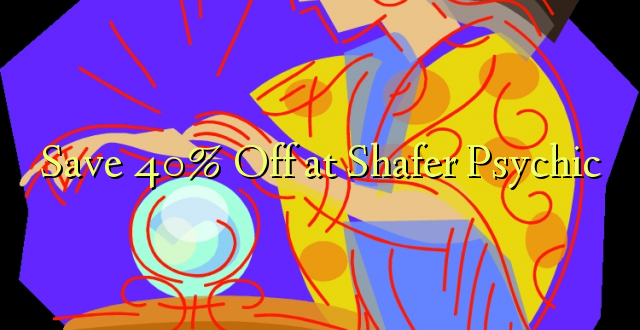 Okoa 40% Okoa kwa Shafer Psychic
